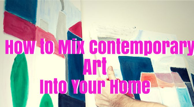 How to Mix Contemporary Art into Your Home